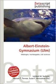Albert-Einstein-Gymnasium (Ulm) - Lambert M. Surhone (Editor), Mariam T. Tennoe (Editor), Susan F. Henssonow (Editor)
