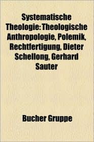 Systematische Theologie: Christliche Soziallehre, Dogmatik, Fundamentaltheologie, Moraltheologie, S Nde, Gerechtigkeit, Naturrecht, Solidarit T - Bucher Gruppe (Editor)