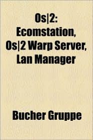 OS/2: OS/2-Betriebssystemkomponente, OS/2-Software, File Allocation Table, Opera, Ntfs, Links, Hpfs, Lynx, REXX, Arj, N-Joy, - Quelle Wikipedia, Bucher Gruppe (Editor)