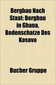 Bergbau Nach Staat: Bergbau (Australien), Bergbau (China), Bergbau (Deutschland), Bergbau (Griechenland), Bergbau (Kanada), Bergbau (Namib - Bucher Gruppe (Editor)