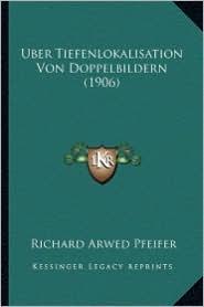 Uber Tiefenlokalisation Von Doppelbildern (1906) - Richard Arwed Pfeifer