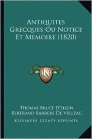 Antiquites Grecques Ou Notice Et Memoire (1820) - Thomas Bruce D'Elgin, Bertrand Barrere De Vieuzac (Translator)