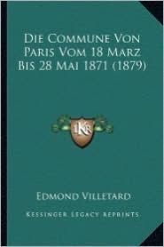 Die Commune Von Paris Vom 18 Marz Bis 28 Mai 1871 (1879) - Edmond Villetard