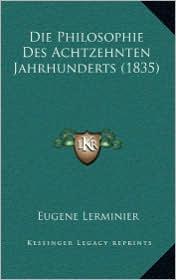 Die Philosophie Des Achtzehnten Jahrhunderts (1835) - Eugene Lerminier