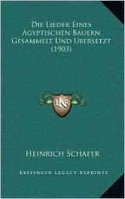 Die Lieder Eines Agyptischen Bauern Gesammelt Und Ubersetzt (1903)