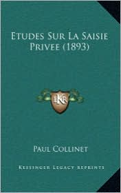 Etudes Sur La Saisie Privee (1893) - Paul Collinet