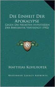 Die Einheit Der Apokalypse: Gegen Die Neuesten Hypothesen Der Bibelkritik Verteidigt (1902)