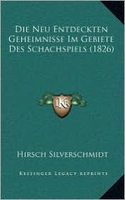 Die Neu Entdeckten Geheimnisse Im Gebiete Des Schachspiels (1826) - Hirsch Silverschmidt