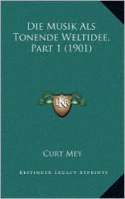 Die Musik ALS Tonende Weltidee, Part 1 (1901) - Curt Mey
