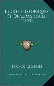 Etudes Historiques Et Diplomatiques (1893) - Francis Charmes