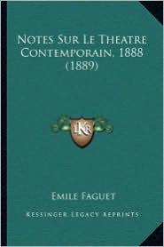 Notes Sur Le Theatre Contemporain, 1888 (1889) - Emile Faguet