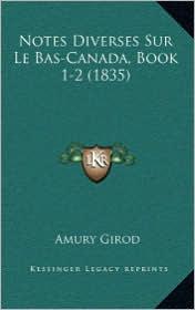 Notes Diverses Sur Le Bas-Canada, Book 1-2 (1835) - Amury Girod