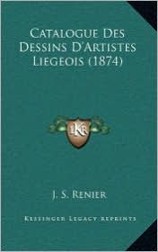 Catalogue Des Dessins D'Artistes Liegeois (1874) - J.S. Renier