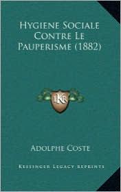 Hygiene Sociale Contre Le Pauperisme (1882) - Adolphe Coste