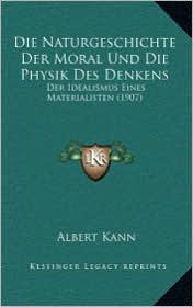 Die Naturgeschichte Der Moral Und Die Physik Des Denkens: Der Idealismus Eines Materialisten (1907)