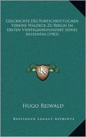 Geschichte Des Fortschrittlichen Vereins Waldeck Zu Berlin Im Ersten Vierteljahrhundert Seines Bestehens (1903) - Hugo Reiwald