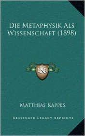 Die Metaphysik Als Wissenschaft (1898) - Matthias Kappes