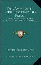 Der Ambulante Gerichtsstand Der Presse: Und Die Diesbezuglichen Aufgaben Des Gesetzgebers (1901) - Friedrich Kitzinger (Editor)