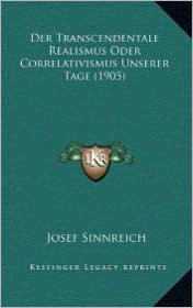 Der Transcendentale Realismus Oder Correlativismus Unserer Tage (1905) - Josef Sinnreich