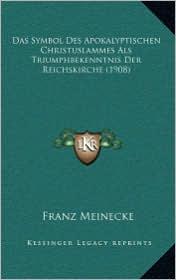 Das Symbol Des Apokalyptischen Christuslammes Als Triumphbekenntnis Der Reichskirche (1908) - Franz Meinecke