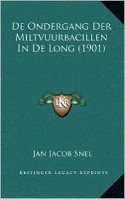 De Ondergang Der Miltvuurbacillen In De Long (1901) - Jan Jacob Snel
