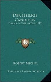 Der Heilige Candidus: Drama In Vier Akten (1919) - Robert Michel