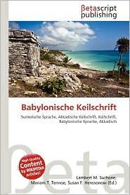 Babylonische Keilschrift - Lambert M. Surhone (Editor), Mariam T. Tennoe (Editor), Susan F. Henssonow (Editor)