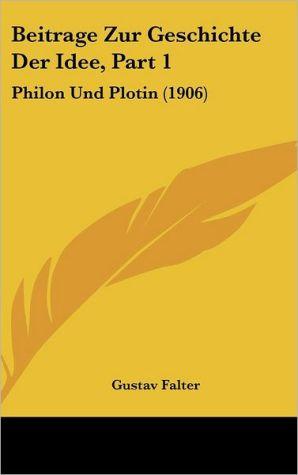 Beitrage Zur Geschichte Der Idee, Part 1: Philon Und Plotin (1906)
