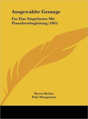 Ausgewahlte Gesange: Fur Eine Singstimme Mit Pianofortebegleitung (1905)