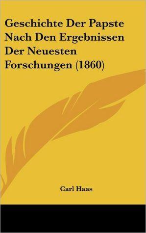 Geschichte Der Papste Nach Den Ergebnissen Der Neuesten Forschungen (1860)