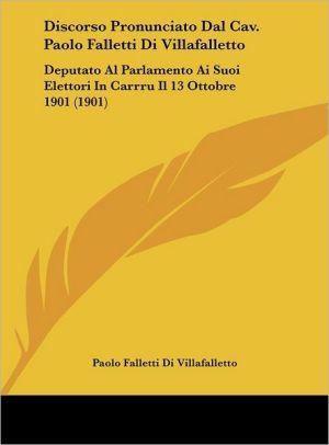 Discorso Pronunciato Dal Cav. Paolo Falletti Di Villafalletto: Deputato Al Parlamento Ai Suoi Elettori In Carrru Il 13 Ottobre 1901 (1901)