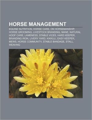 Horse management: Equine nutrition, Horse care, On Horsemanship, Horse grooming, Livestock branding, Mane, Natural hoof care, Lameness