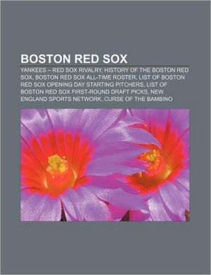 Boston Red Sox: Yankees - Red Sox rivalry, History of the Boston Red Sox, Boston Red Sox all-time roster