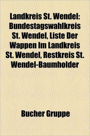 Landkreis St. Wendel: Baudenkmal Im Landkreis St. Wendel, Ort Im Landkreis St. Wendel, Marpingen, Wolfersweiler, Wendalinusbasilika, Nonnwei - Bucher Gruppe (Editor)