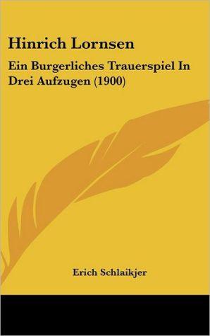 Hinrich Lornsen: Ein Burgerliches Trauerspiel In Drei Aufzugen (1900) - Erich Schlaikjer
