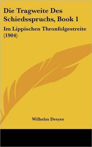 Die Tragweite Des Schiedsspruchs, Book 1: Im Lippischen Thronfolgestreite (1904) - Wilhelm Dreyer