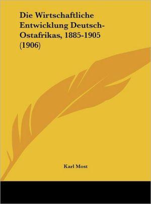 Die Wirtschaftliche Entwicklung Deutsch-Ostafrikas, 1885-1905 (1906) - Karl Most