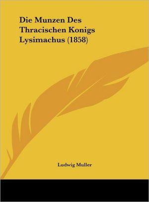 Die Munzen Des Thracischen Konigs Lysimachus (1858) - Ludwig Muller