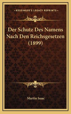 Der Schutz Des Namens Nach Den Reichsgesetzen (1899) - Martin Isaac