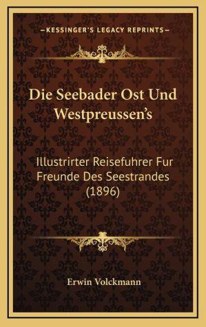 Die Seebader Ost Und Westpreussen's: Illustrirter Reisefuhrer Fur Freunde Des Seestrandes (1896)
