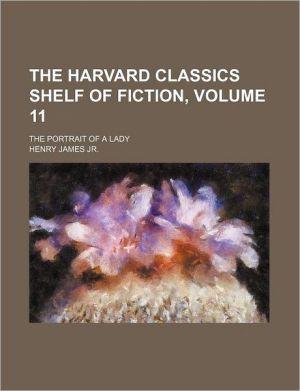 The Harvard Classics Shelf of Fiction, Volume 11; The Portrait of a Lady