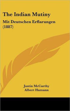 The Indian Mutiny: Mit Deutschen Erflarungen (1887) - Justin McCarthy, Albert Hamann