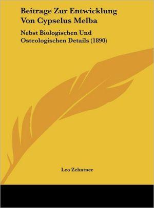 Beitrage Zur Entwicklung Von Cypselus Melba: Nebst Biologischen Und Osteologischen Details (1890)