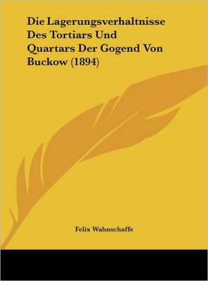 Die Lagerungsverhaltnisse Des Tortiars Und Quartars Der Gogend Von Buckow (1894)
