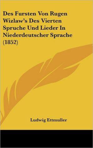 Des Fursten Von Rugen Wizlaw's Des Vierten Spruche Und Lieder In Niederdeutscher Sprache (1852)