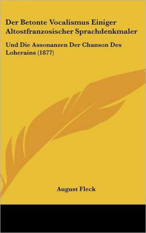 Der Betonte Vocalismus Einiger Altostfranzosischer Sprachdenkmaler: Und Die Assonanzen Der Chanson Des Loherains (1877) - August Fleck