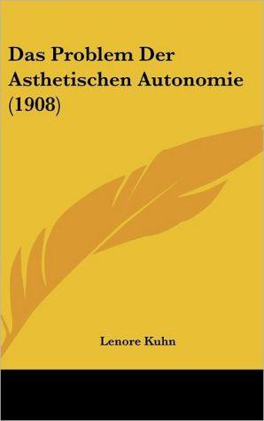Das Problem Der Asthetischen Autonomie (1908) - Lenore Kuhn