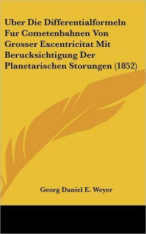 Uber Die Differentialformeln Fur Cometenbahnen Von Grosser Excentricitat Mit Berucksichtigung Der Planetarischen Storungen (1852)