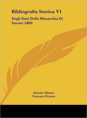 Bibliografia Storica V1: Degli Stati Della Monarchia Di Savoia (1884) - Antonio Manno (Editor), Vincenzo Promis (Editor)