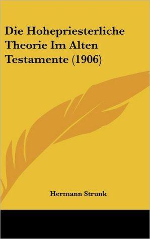 Die Hohepriesterliche Theorie Im Alten Testamente (1906) - Hermann Strunk